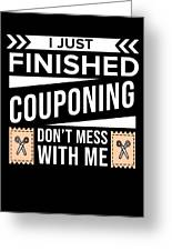 I Just Finished Couponing Dont Mess With Me Greeting Card