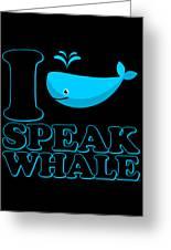 I Speak Whale Greeting Card