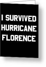 I Survived Hurricane Florence Greeting Card