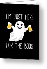 Im Just Here For The Boos Funny Halloween Greeting Card