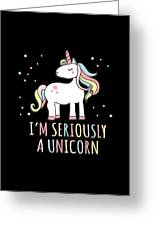 Im Seriously A Unicorn Greeting Card