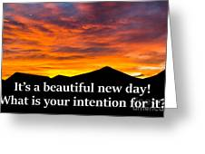 It's A Beautiful Day  What Is Your Intention For It Greeting Card
