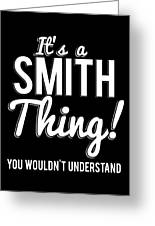 Its A Smith Thing You Wouldnt Understand Greeting Card