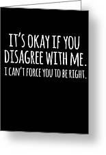 Its Okay If You Disagree With Me Greeting Card