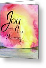 Joy Comes In The Morning Greeting Card