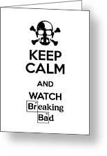 Keep Calm Breaking Bad Greeting Card