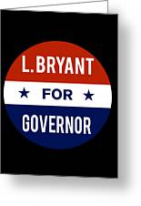 L Bryant For Governor 2018 Greeting Card