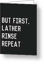 Lather Rinse Repeat- Art By Linda Woods Greeting Card