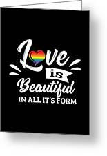 Lgbt Gay Pride Lesbian Love Is Beautiful In All Its Form Greeting Card