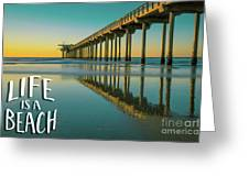 Life Is A Beach Scripps Pier La Jolla San Diego Greeting Card by Edward Fielding