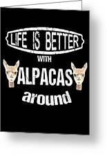 Life Is Better With Alpacas Around Greeting Card