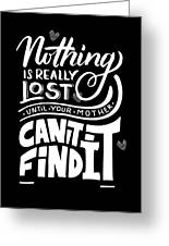 Lost Until Mom Cant Find It Funny Humor From Daughter Or Son Greeting Card