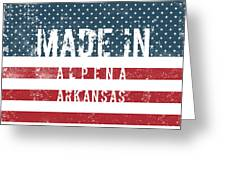 Made In Alpena, Arkansas #alpena #arkansas Greeting Card