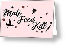 Mate Feed Kill Greeting Card