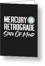 Mercury In Retrograde State Of Mind- Art By Linda Woods Greeting Card