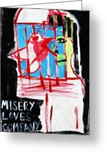 Misery Loves Company Greeting Card