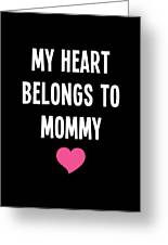 My Heart Belons To Mommy Greeting Card