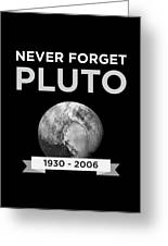 Never Forget Pluto Planet 19302006 Universe Greeting Card