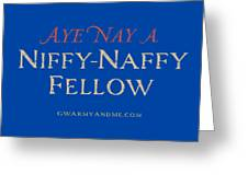 Niffy-naffy Fellow Greeting Card