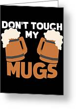 Oktoberfest Tshirt Dont Touch My Mugs Funny Beer Tee Greeting Card