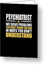 Psychiatrist Gift Problem Solver Saying Greeting Card