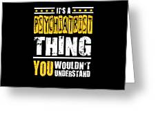 Psychiatrist You Wouldnt Understand Greeting Card