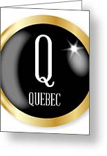 Q For Quebec Greeting Card