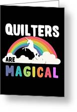 Quilters Are Magical Greeting Card