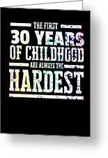 Rainbow Splat First 30 Years Of Childhood Always The Hardest Funny Birthday Gift Idea Greeting Card