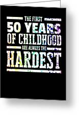 Rainbow Splat First 50 Years Of Childhood Always The Hardest Funny Birthday Gift Idea Greeting Card
