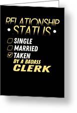 Relationship Status Taken By A Badass Clerk Greeting Card