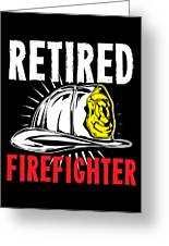 Retirement Retired Fire Fighter Retiree Gift Idea Greeting Card