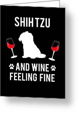 Shih Tzu And Wine Feeling Fine Dog Lover Greeting Card