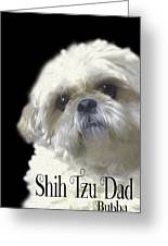 Shih Tzu For Dad-bubba Greeting Card