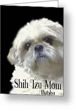 Shih Tzu For Mom-bubba Greeting Card