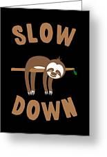 Slow Down Sloth Greeting Card