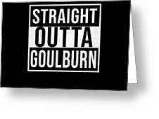 Straight Outta Goulburn Greeting Card