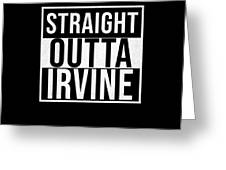 Straight Outta Irvine Greeting Card