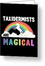 Taxidermists Are Magical Greeting Card