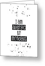 Text Art Allergic To Mondays Greeting Card