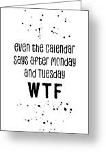Text Art Even The Calendar Says Wtf Greeting Card