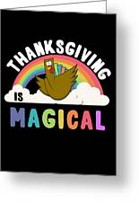 Thanksgiving Is Magical Greeting Card
