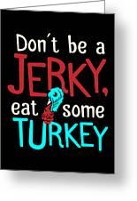 31fa18bfca Thanksgiving T Shirt Jerky Turkey Joke Funny Family Dinner Clothing  Greeting Card