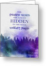 The Greatest Secrets Are Always Hidden In The Most Unlikely Places Greeting Card