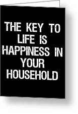 The Key To Life Is Happiness In Your Household Greeting Card