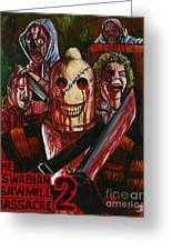 The Swabian Sawmill Massacre 2 Greeting Card