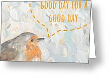 Today Is A Good Day With Bird Greeting Card by Maria Langgle
