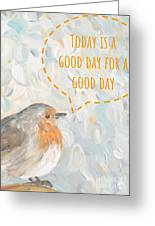Today Is A Good Day With Bird Greeting Card