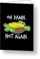 Turtle Lover Pet Turtle Oh Damn Not Again Birthday Gift Greeting Card