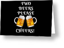 Two Beers Please Cheers Funny Beer Festival Tee Shirt Greeting Card